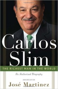 Carlos Slim The Richest Man in the WorldThe Authorized Biography