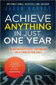 Achieve Anything in Just One Year Be Inspired Daily to Live Your Dreams and Accomplish Your Goals