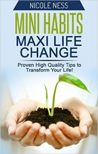 Mini Habits, Maxi Life Change Proven High Quality Tips to Transform Your Life!