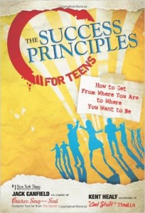 The Success Principles for Teens How to Get From Where You Are to Where You Want to Be