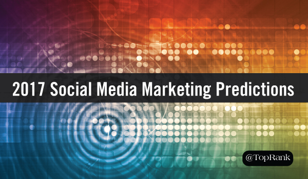 2017-social-media-marketing-predictions
