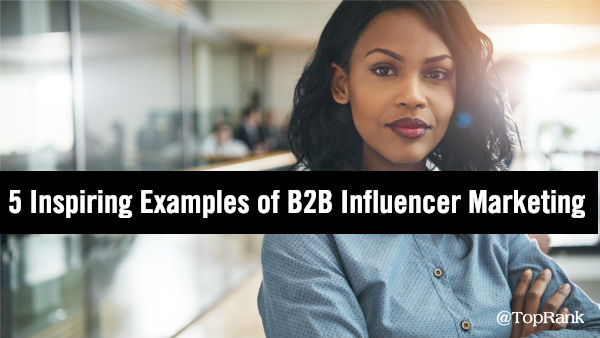 B2B Influencer Marketing Examples 2019