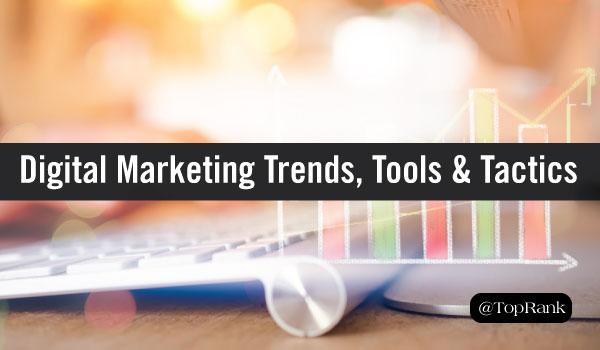 Digital Marketing Trends, Tools & Tactics