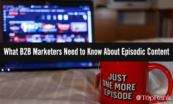 B2B Marketing Episodic Content