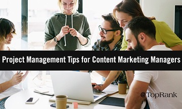 Project Management Tips for Content Marketing Managers