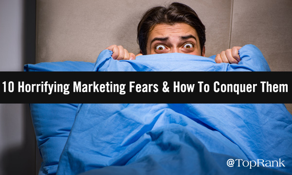 10 Horrifying Marketing Fears & How To Turn Them Into 2021 Successes