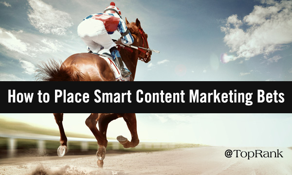 When & Where to Place Smart B2B Content Marketing Bets