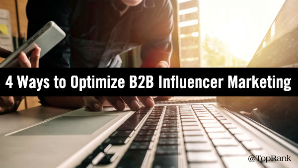 4 Ways to Optimize B2B Influencer Marketing