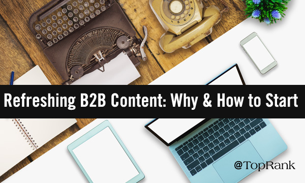 Why & How to Refresh B2B Content