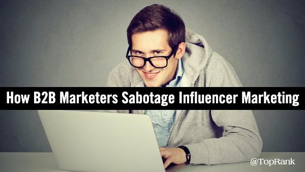 Sabotage B2B influencer marketing