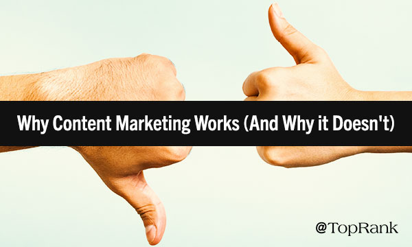 Why Content Marketing Works & Why It Doesn't