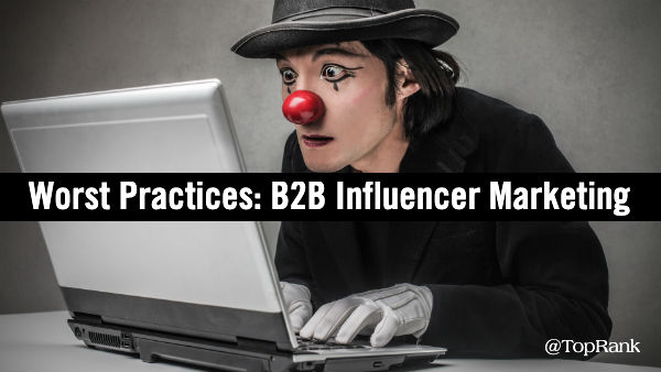 Worst Practices B2B Influencer Marketing