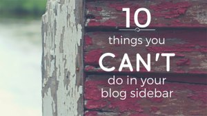 10 Things You Can't Do in Your Blog Sidebar
