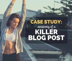 Case Study: Anatomy of a Killer Blog Post