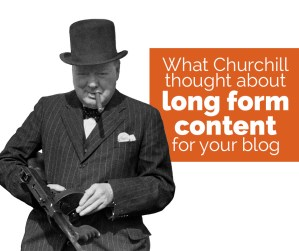 What Winston Churchill Thinks About Your Long Form Content
