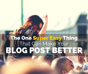 The One Super Easy Thing That Can Make Your Blog Better