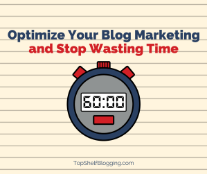 Optimize Your Blog Marketing and Stop Wasting Time