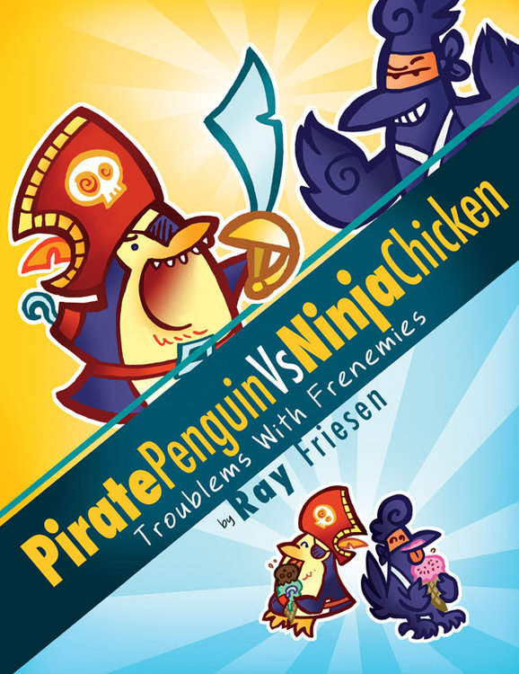 Pirate Penguin vs. Ninja Chicken: Troublems with Frenemies by Ray Friesen