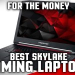 Best Intel Skylake Gaming Laptops for the Money 2017