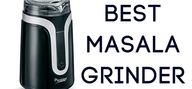 Top 10 Best Dry Masala Grinder in India 2018 – Reviews & Buyer's Guide