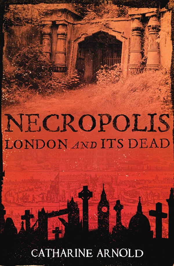 Necropolis: London and It's Dead By Catharine Arnold
