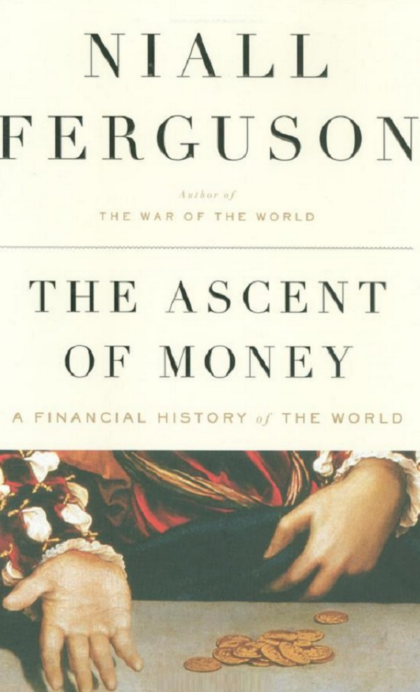 The Ascent of Money: a Financial History of the World By Niall Ferguson