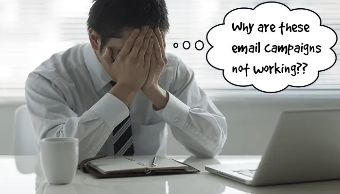 The Reasons Your Email Campaigns Are Failing, and What You Can Do About It -