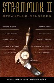 Steampunk II: Steampunk Reloaded, edited by Ann and Jeff VanderMeer