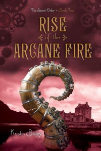 Rise of the Arcane Fire (The Secret Order #2) by Kristin Bailey