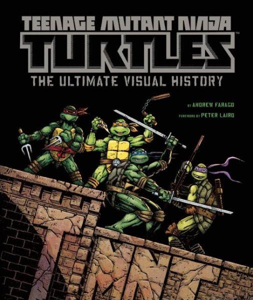 Teenage Mutant Ninja Turtles Visual History Andrew Farago