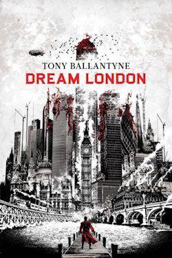 Tony Ballantyne Dream London