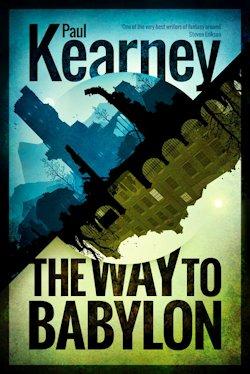 Paul Kearney The Way to Babylon Pye Parr