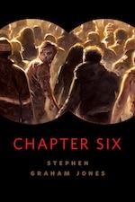 Chapter Six Stephen Graham Jones David Palumbo