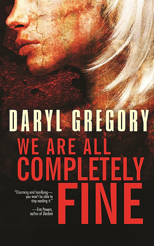 Daryl Gregory We Are All Completely Fine