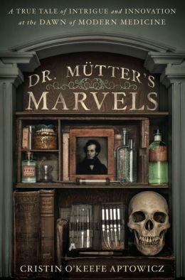 Dr Mutter's Marvels Cristin Aptowicz