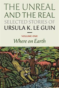The Unreal and the Real Usula K Le Guin Where on Earth