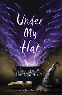 Acts of Witchery: Under My Hat: Tales From the Cauldron