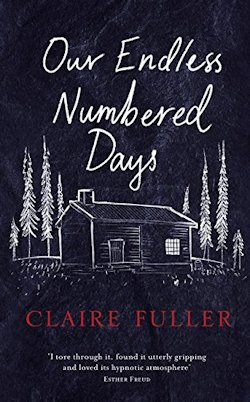 Our Endless Numbered Days Claire Fuller UK