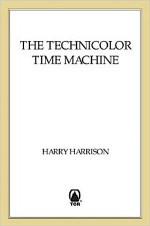 The Technicolor Time Machine by Harry Harrison