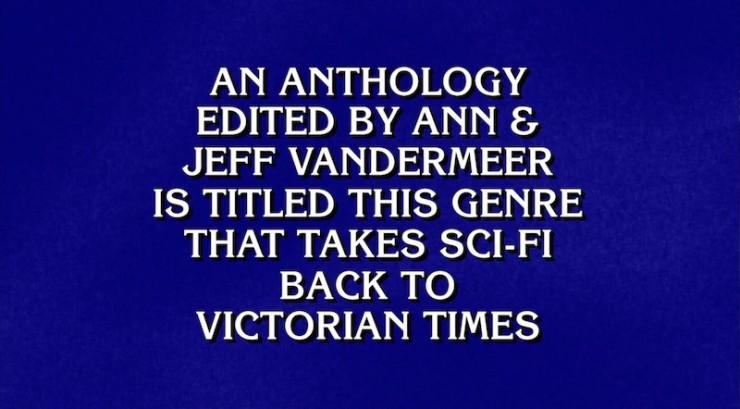 Ann VanderMeer Jeff VanderMeer Steampunk anthology Jeopardy clue