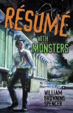 Resume with Monsters by William Browning Spencer