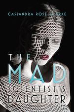 The Mad Scientist's Daughter Cassandra Rose Clarke Saga Press love Finn Caterina