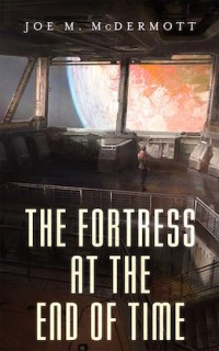 The Fortress at the End of Time by Joe M. McDermott