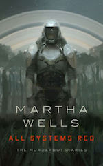 All Systems Red Martha Wells Murderbot Diaries