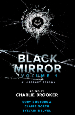 Black Mirror: Volume I Charlie Brooker Cory Doctorow Claire North Sylvain Neuvel