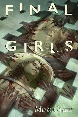 Final Girls Mira Grant Subterranean Press