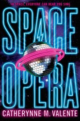 Space Opera Catherynne M. Valente books we're looking forward to in 2018