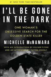 I'll Be Gone in the Dark Michelle McNamara Golden State Killer