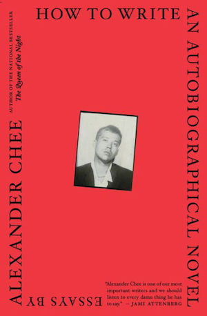 How to Write an Autobiographical Novel by Alexander Chee