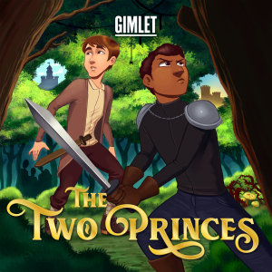 The Two Princes fiction podcast audio drama Gimlet Media